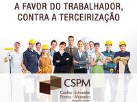 CSPM: A favor do trabalhador, contra a terceirização